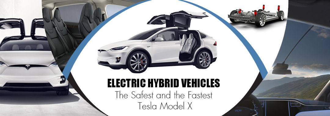 Electric Hybrid Vehicles – The Safest and the Fastest Tesla Model X