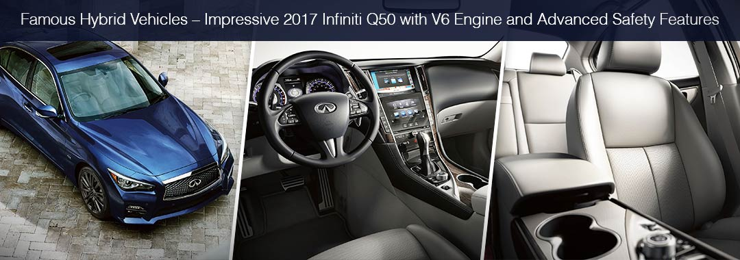 Famous Hybrid Vehicles – Impressive 2017 Infiniti Q50 with V6 Engine and Advanced Safety Features