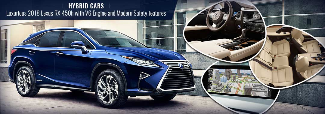 Hybrid Cars - Luxurious 2018 Lexus RX 450h with V6 Engine and Modern Safety features
